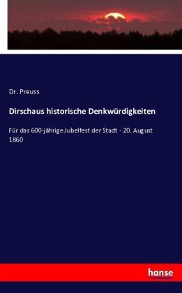 Dirschaus historische Denkwürdigkeiten - Für das 600-jährige Jubelfest der Stadt - 20. August 1860 - Preuss