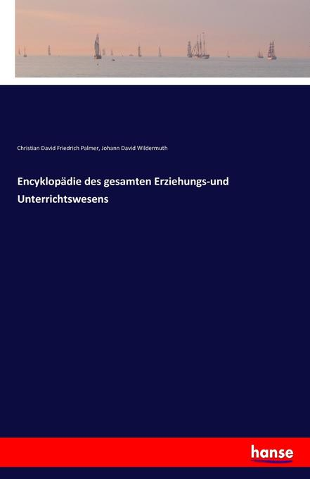 Encyklopädie des gesamten Erziehungs-und Unterrichtswesens als Buch von Christian David Friedrich Palmer, Johann David Wildermuth - Christian David Friedrich Palmer, Johann David Wildermuth