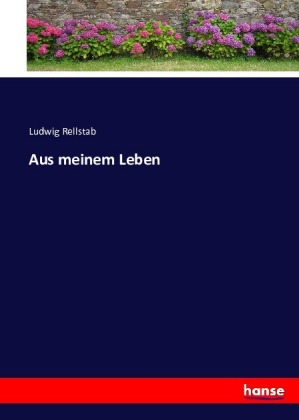 Aus meinem Leben - Rellstab, Ludwig