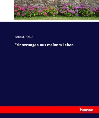 Erinnerungen aus meinem Leben - Friesen, Richard