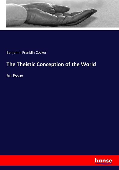 The Theistic Conception of the World als Buch von Benjamin Franklin Cocker - Benjamin Franklin Cocker