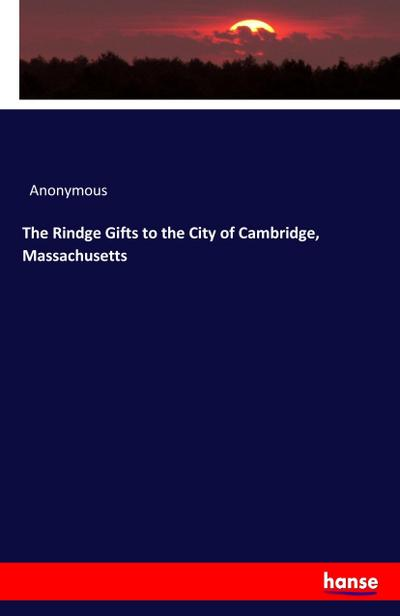 The Rindge Gifts to the City of Cambridge, Massachusetts - Anonymous