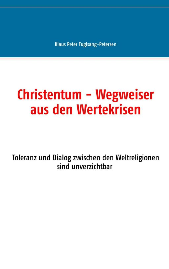Christentum - Wegweiser aus den Wertekrisen als eBook von Klaus Peter Fuglsang-Petersen - Books on Demand