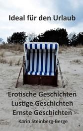 Ideal für den Urlaub - Erotische, lustige und ernste Erzählungen - Karin Steinberg-Berge