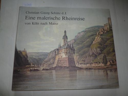 Eine malerische Rheinreise : von Koeln nach Mainz - Schütz, Christian Georg, 1803-1821
