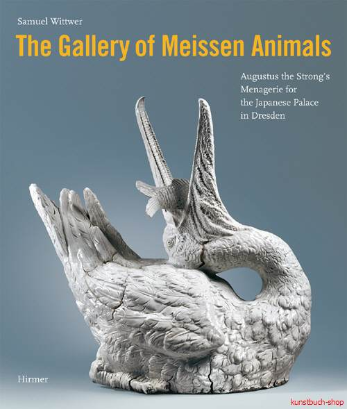 The Gallery of Meissen Animals  Augustus the Strong's Menagerie for the Japanese Palace in Dresden. - Samuel Wittwer