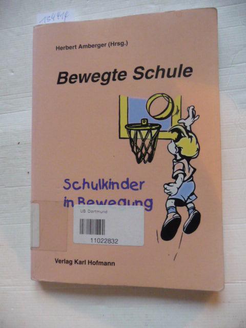 Bewegte Schule : Schulkinder in Bewegung - Amberger, Herbert [Hrsg.]