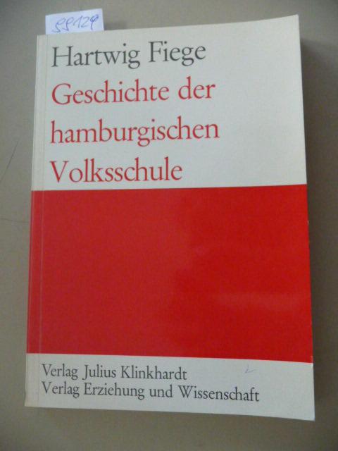 Geschichte der hamburgischen Volksschule - Fiege, Hartwig