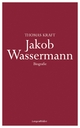 Jakob Wassermann: Biografie Thomas Kraft Author