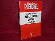 Wirtschaftspolitik. Eine Einführung -- - Günter Poser