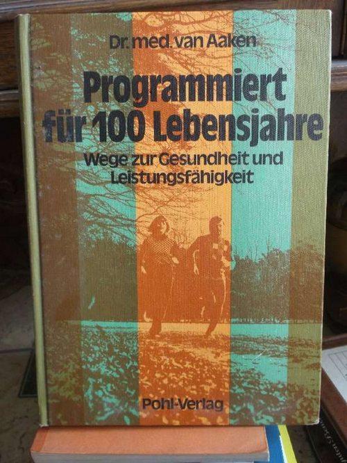 Programmiert für 100 Lebensjahre - Wege zur Gesundheit u. Leistungsfähigkeit - Aaken, Ernst van