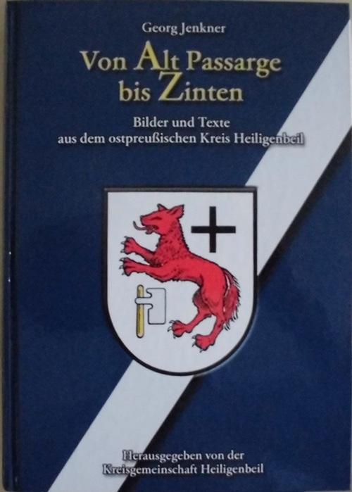 Von Alt Passarge bis Zinten - Bilder und Texte aus dem ostpreußischen Kreis Heiligenbeil - Herausgegeben von der Kriegsgemeinschaft Heiligenbeil e.V. - Jenkner, Georg