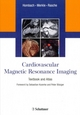 Cardiovascular Magnetic Resonance Imaging - Textbook and Atlas