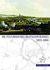 Die Festungen des Deutschen Bundes 1815 - 1866