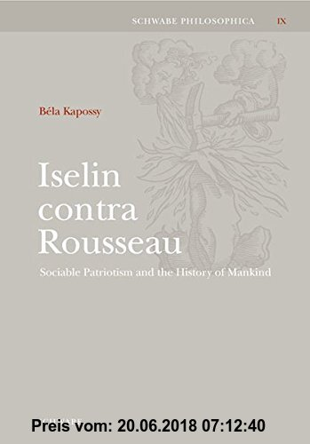 Gebr. - Iselin contra Rousseau: Sociable Patriotism and the History of Mankind (Schwabe Philosophica)