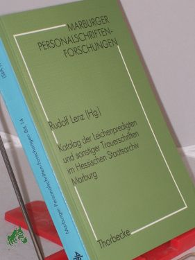 Katalog der Leichenpredigten und sonstiger Trauerschriften im Hessischen Staatsarchiv Marburg / bearb. von Rudolf Lenz ... - Lenz, Rudolf