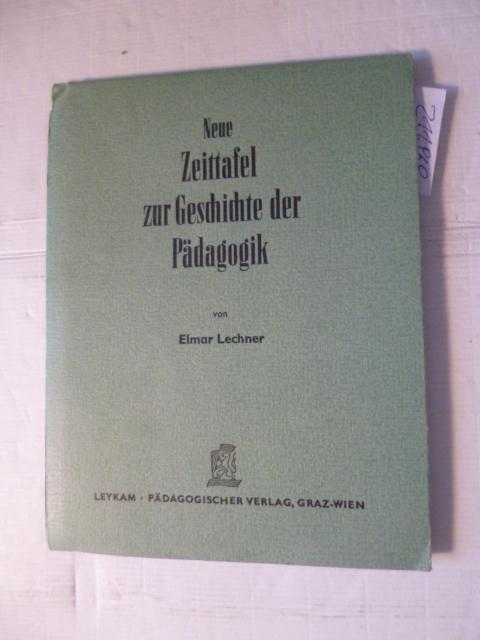 Neue Zeittafel zur Geschichte der Pädagogik - Lechner, Elmar