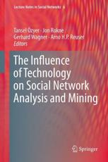 The Influence of Technology on Social Network Analysis and Mining - Tansel ��zyer (editor), Jon Rokne (editor), Gerhard Wagner (editor), Arno H.P. Reuser (editor)