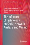 The Influence of Technology on Social Network Analysis and Mining - Arno H.P. Reuser, Gerhard Wagner, Jon Rokne, Tansel Özyer