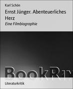 Karl Schön: Ernst Jünger. Abenteuerliches Herz