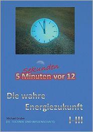 Die wahre Energierzukunft - Gruber Michael
