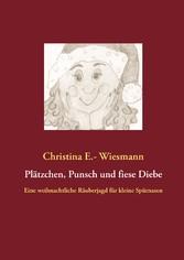 Plätzchen, Punsch und fiese Diebe - Eine weihnachtliche Räuberjagd für kleine Spürnasen - Christina E.- Wiesmann