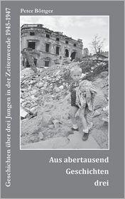 Aus Abertausend Geschichten Drei - Peter Bottger
