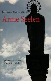 Arme Seelen - gestern, heute und morgen - Band I. - Bresser Lucio, Blick zum Kreuz Per Ipsum