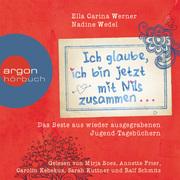 Ella Carina Werner;Nadine Wedel: Ich glaube, ich bin jetzt mit Nils zusammen - Das Beste aus wieder ausgegrabenen Jugend-Tagebüchern ...