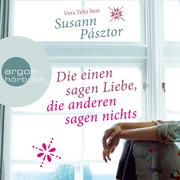 Susann Pásztor: Die einen sagen Liebe, die anderen sagen nichts (Ungekürzte Lesung)