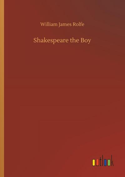 Shakespeare the Boy - William James Rolfe