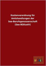 Kostenverordnung Fur Amtshandlungen Der See-Berufsgenossenschaft (See-Bgkostv)