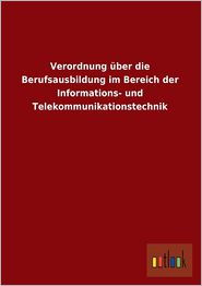 Verordnung Uber Die Berufsausbildung Im Bereich Der Informations- Und Telekommunikationstechnik - Ohne Autor