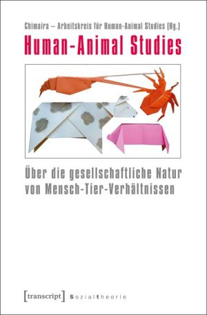 Human-Animal Studies: Über die gesellschaftliche Natur von Mensch-Tier-Verhältnissen
