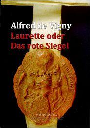 Laurette oder Das rote Siegel - Alfred de Vigny