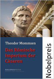 Das Römische Imperium der Cäsaren - Theodor Mommsen