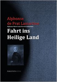 Alphonse Marie Louis Prat de Lamartines Fahrt ins Heilige Land - Alphonse de Prat Lamartine