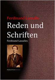 Reden und Schriften Ferdinand Lassalles