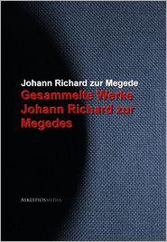 Gesammelte Werke Johann Richard zur Megedes - Johann Richard zur Megede