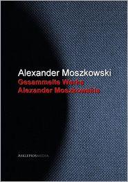 Gesammelte Werke Alexander Moszkowskis