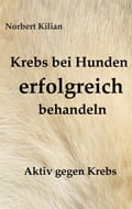 Krebs bei Hunden erfolgreich behandeln - Norbert Kilian