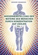 Grigori Grabovoi: Wiederherstellung der Materie des Menschen durch Konzentration auf Zahlen - Teil 1