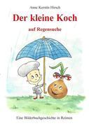 Anne Kerstin Hirsch: Der kleine Koch auf Regensuche