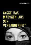 Edeltraud Bartsch: Ayshe Das Mädchen aus der Vergangenheit
