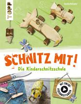 Schnitz mit. Die Kinderschnitzschule - Erweiterte Neuausgabe mit Schritt-für-Schritt-Anleitungen und Online-Einführungsvideo - Sascha Kempter