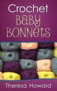 Theresa Howard: Crochet Baby Bonnets