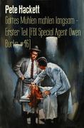 Pete Hackett: Gottes Mühlen mahlen langsam - Erster Teil (FBI Special Agent Owen Burke 46)