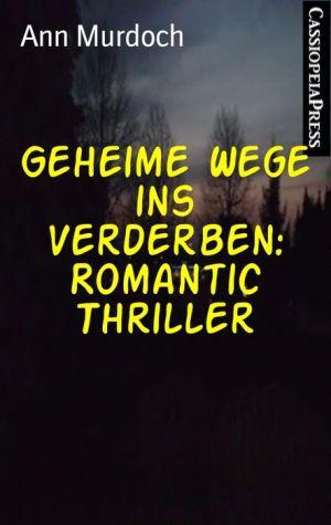 Geheime Wege ins Verderben: Romantic Thriller: Cassiopeiapress Spannung