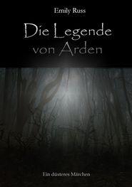 Die Legende von Arden: Ein düsteres Märchen - Emily Russ