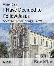 I Have Decided to Follow Jesus: Sheet Music for String Quartet - Viktor Dick
